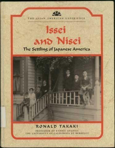 Issei and Nisei: The Settling of Japanese America (The Asian American Experience): Ronald Takaki