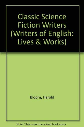CLASSIC SCIENCE FICTION WRITERS (WRITERS OF ENGLISH: LIVES AND WORKS): Bloom, Harold (Ed. )