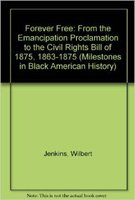 Forever Free: From the Emancipation Proclamation to the Civil Rights Bill of 1875, 1863-1875 (...