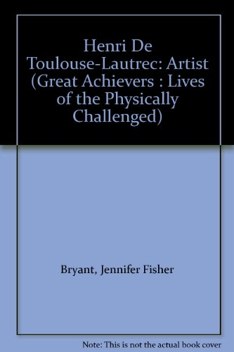 Henri De Toulouse-Lautrec: Artist (Great Achievers : Lives of the Physically Challenged): Bryant, ...