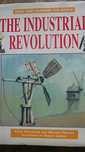 The Industrial Revolution (Ideas That Changed the World): Robert R. Ingpen