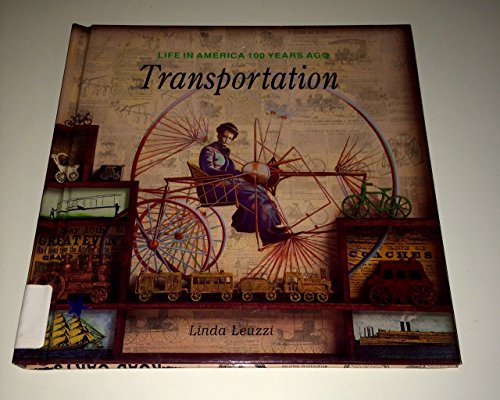 9780791028407: Transportation (Life in America 100 Years Ago Series)