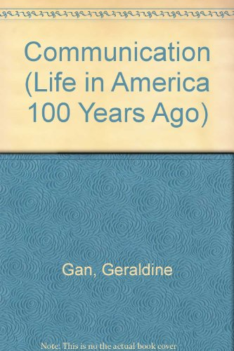 9780791028452: Communication (Life in America 100 Years Ago Series)