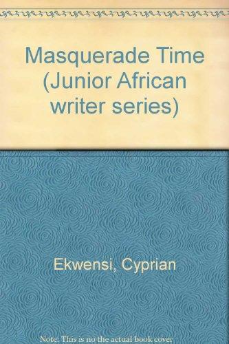 Masquerade Time (Junior African Writers Series): Ekwensi, Cyprian