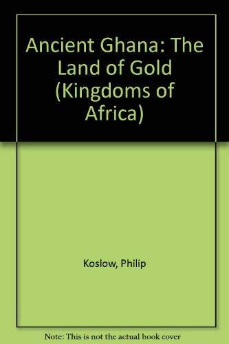 Ancient Ghana: The Land of Gold (Kingdoms: Philip Koslow