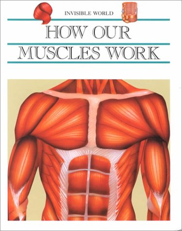 9780791031506: How Our Muscles Work (Invisible World)
