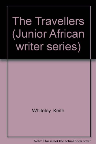 The Travellers (Junior African Writers Series) (0791031659) by Junior, African Writers; Mitchell, Carolyn B.; Whiteley, Keith