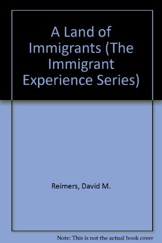 A Land of Immigrants (The Immigrant Experience: Reimers, David M.;