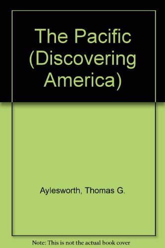The Pacific (Discovering America): Aylesworth, Thomas G.; Aylesworth, Virginia L.; Aylesworth, ...