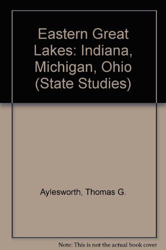 Eastern Great Lakes: Indiana, Michigan, Ohio (State Studies): Aylesworth, Thomas G., Aylesworth, ...