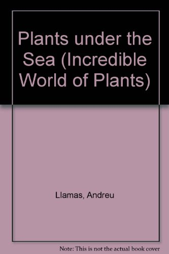 Plants Under the Sea (Incredible World of: B. Marvis; Andreu