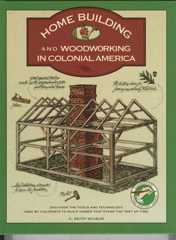 9780791045299: Homebuilding and Woodworking in Colonial America (Illustrated Living History)