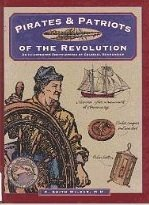 Pirates & Patriots of the Revolution (Illustrated Living History): Wilbur, Keith C., Wilbur, C....