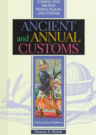 Ancient and Annual Customs (Looking Into the Past): Dwayne E. Pickels