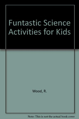 Funtastic Science Activities for Kids: Wood, R.