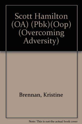Scott Hamilton (OA) (Pbk)(Oop) (Overcoming Adversity): Brennan, Kristine, Kristine Brennan