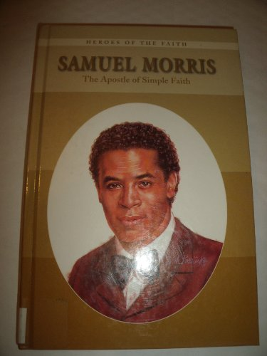 Samuel Morris: The Apostle of Simple Faith (Heroes of the Faith (Chelsea House)) (0791050394) by W. Terry Whalin; Terry Whalin
