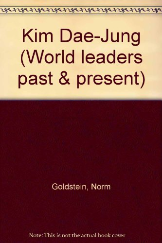 Kim Dae-Jung (World Leaders Past & Present) (079105215X) by Goldstein, Norm