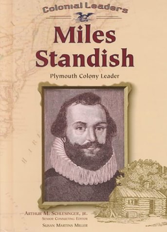 Miles Standish: Plymouth Colony Leader (Colonial Leaders) (0791053504) by Susan Martins Miller; Arthur Meier Schlesinger