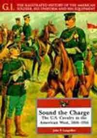 9780791053768: Sound the Charge: The U.S. Cavalry in the American West, 1866-1916 (G.I. Series)