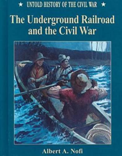 The Underground Railroad and the Civil War (Untold History of the Civil War) (9780791054345) by Nofi, Albert A.