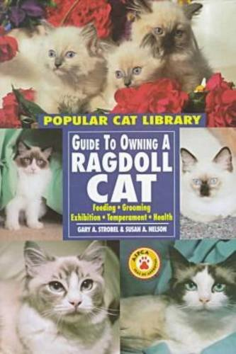 Guide to Owning a Ragdoll Cat (Popular Cat Library): Strobel, Gary, Nelson, Susan