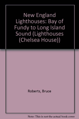 New England Lighthouses: Bay of Fundy to Long Island Sound (Lighthouses (Chelsea House)): Roberts, ...