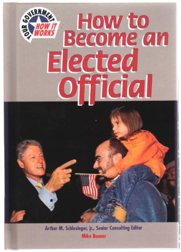 9780791055366: How to Become an Elected Official (U.S. Government: How It Works)