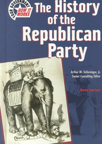 9780791055403: The History of the Republican Party (Your Government, How It Works)