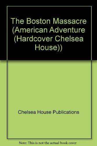 The Boston Massacre (American Adventure (Hardcover Chelsea House)): Chelsea House Publications; ...