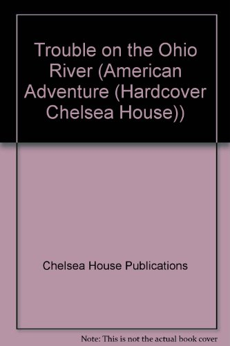 Trouble on the Ohio River (American Adventure (Hardcover Chelsea House)) (0791055884) by Chelsea House Publications; Lutz, Norma Jean