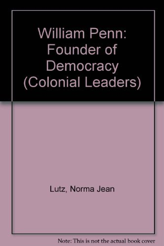 William Penn: Founder of Democracy (Colonial Leaders) (0791056872) by Lutz, Norma Jean