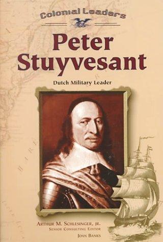 9780791056899: Peter Stuyvesant: Dutch Military Leader (Colonial Leaders)