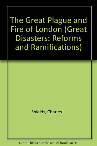 The Great Plague and Fire of London (Great Disasters: Reforms and Ramifications): Shields, Charles ...
