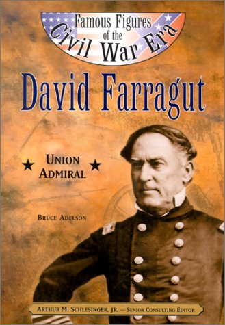 David Farragut: Union Admiral (Famous Figures of