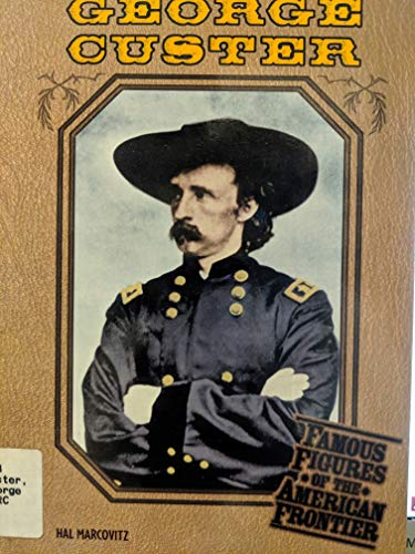 9780791064962: George Custer (Famous Figures of the American Frontier)