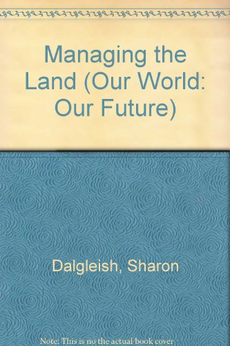 9780791070208: Managing the Land (Our World: Our Future)