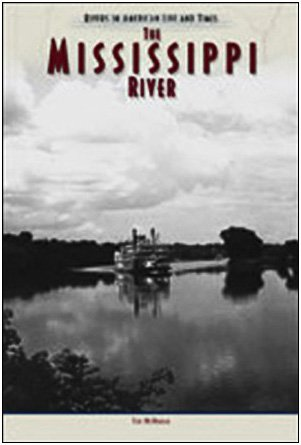 The Mississippi River (Rivers in American Life and Times): Tim McNeese