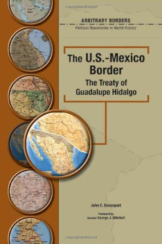 The U.S.-Mexico Border: The Treaty Of Guadalupe Hidalgo (Arbitrary Borders) (0791078337) by John Davenport PH.D.; Richard A Garcia