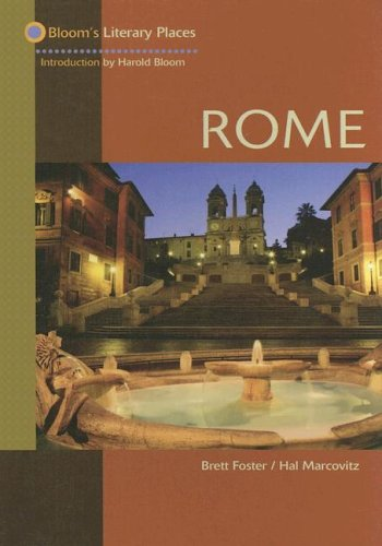 Rome (Bloom's Literary Places): Foster, Brett/ Marcovitz, Hal/ Bloom, Harold (Introduction by)