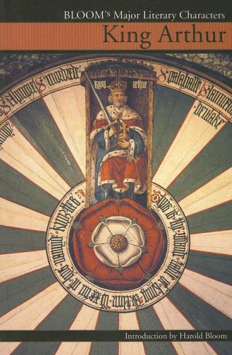 King Arthur (Bloom's Major Literary Characters): Harold Bloom (Editor)