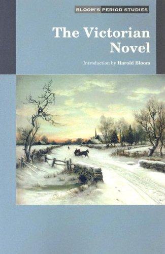 The Victorian Novel [Series: Bloom's Period Studies]: Bloom, Harold, ed.