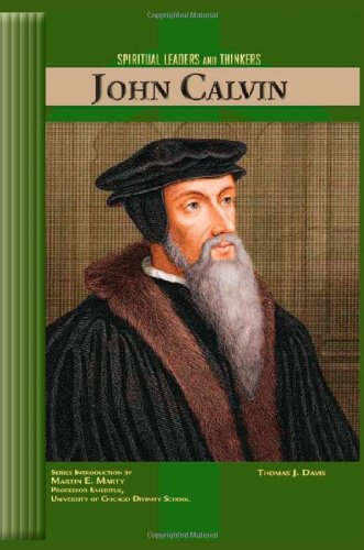 John Calvin (SPIRITUAL LEADERS AND THINKERS): Thomas J. Davis