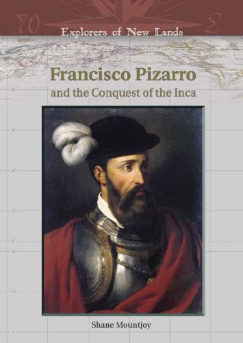Francisco Pizarro And The Conquest Of The Inca (EXPLORERS OF NEW LANDS): Shane Mountjoy