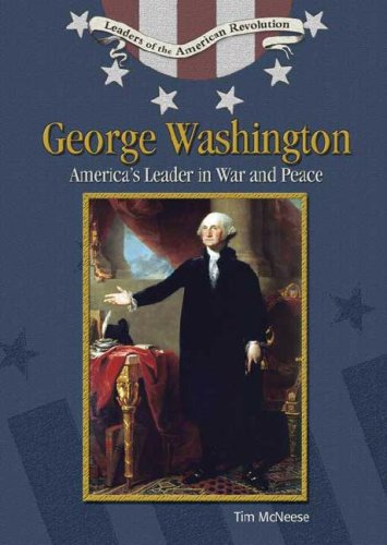 George Washington: America's Leaders in War and Peace (Leaders of the American Revolution): ...