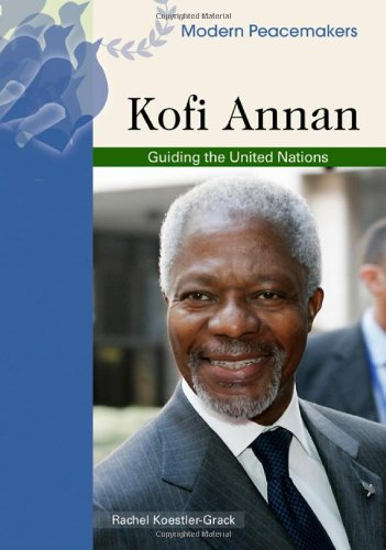 Kofi Annan: Guiding the United Nations (Modern Peacemakers) (0791089967) by Rachel A Koestler-Grack