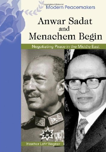 Anwar Sadat and Menachem Begin: Negotiating Peace in the Middle East (Modern Peacemakers): Heather ...