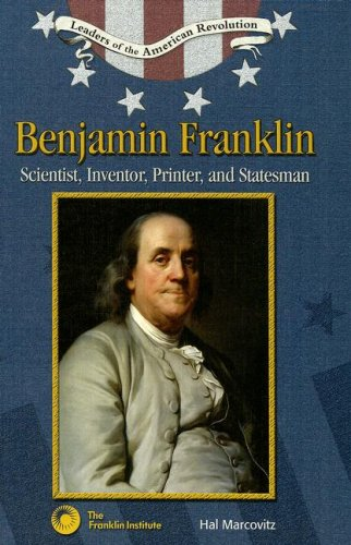 9780791092194: Benjamin Franklin: Scientist, Inventor, Printer, And Statesman (Leaders of the American Revolution)