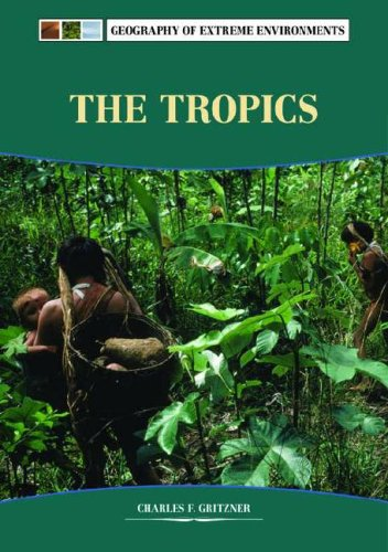 The Tropics (Extreme Environments): Gritzner, Charles F.