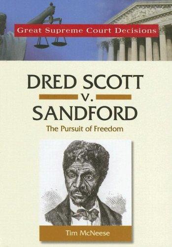 Dred Scott V. Sanford (Great Supreme Court Decisions): Tim McNeese